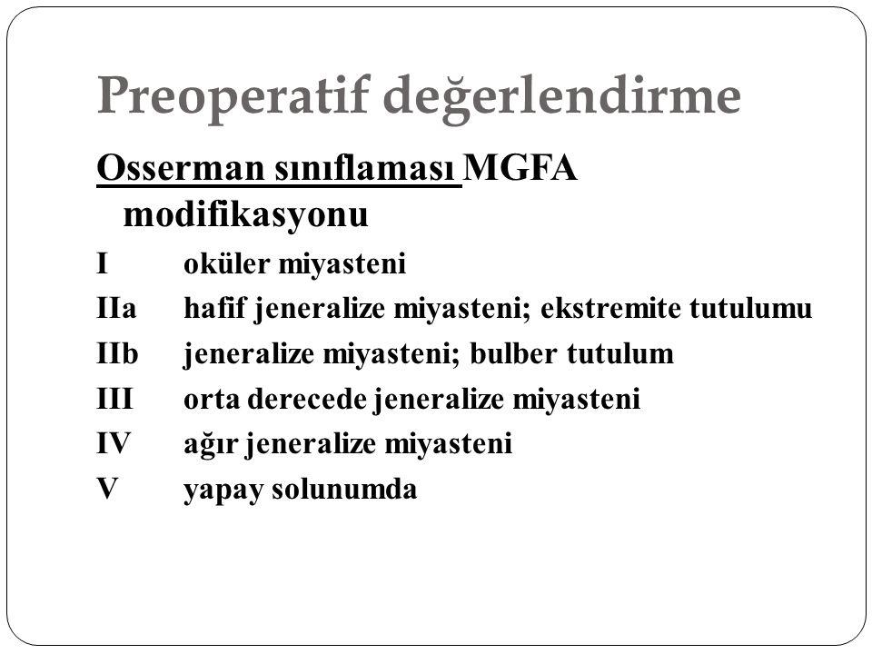 Preoperatif değerlendirme Osserman sınıflaması MGFA modifikasyonu Ioküler miyasteni IIa hafif jeneralize miyasteni; ekstremite tutulumu IIb jeneralize