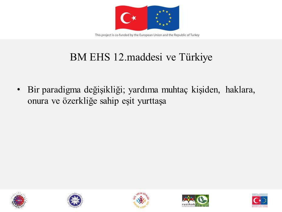 BM EHS 12.maddesi ve Türkiye Bir paradigma değişikliği; yardıma muhtaç kişiden, haklara, onura ve özerkliğe sahip eşit yurttaşa