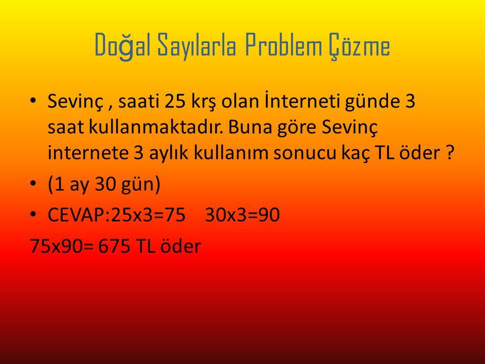 Do ğ al Sayılarla Problem Çözme Sevinç, saati 25 krş olan İnterneti günde 3 saat kullanmaktadır.
