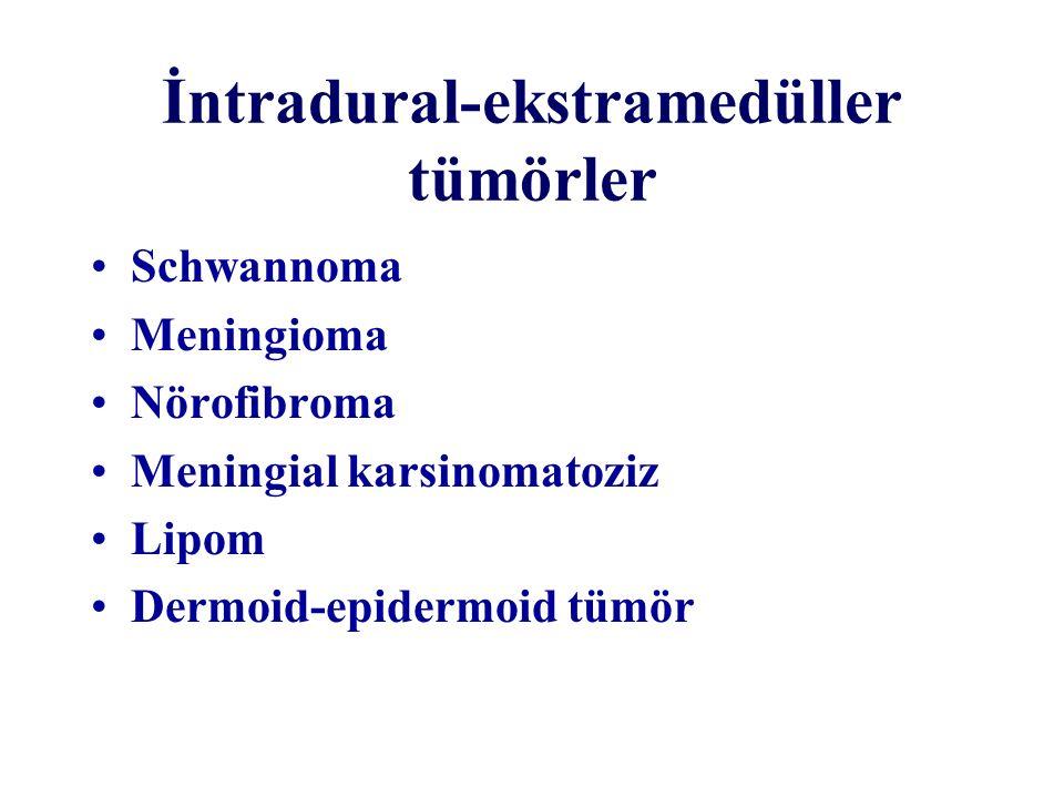 İntradural-ekstramedüller tümörler Schwannoma Meningioma Nörofibroma Meningial karsinomatoziz Lipom Dermoid-epidermoid tümör