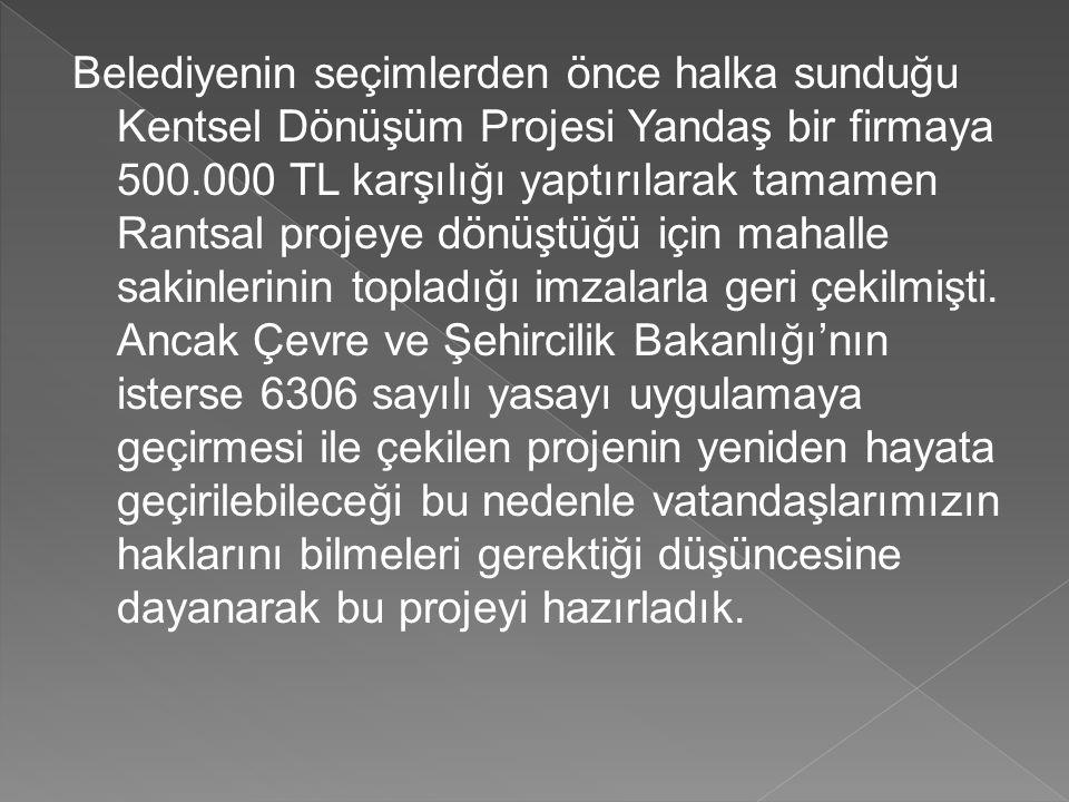 Belediyenin seçimlerden önce halka sunduğu Kentsel Dönüşüm Projesi Yandaş bir firmaya 500.000 TL karşılığı yaptırılarak tamamen Rantsal projeye dönüşt