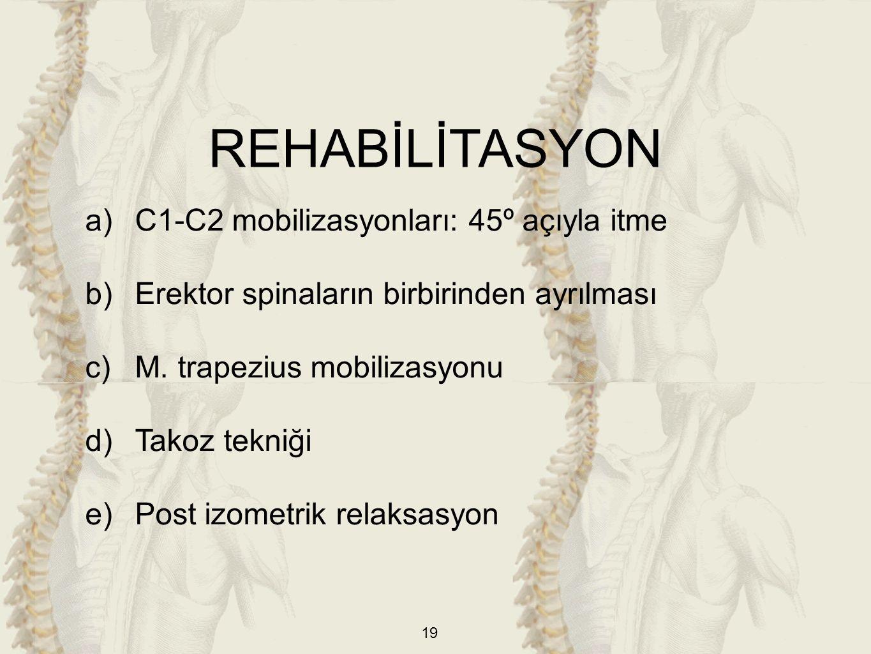 19 a)C1-C2 mobilizasyonları: 45º açıyla itme b)Erektor spinaların birbirinden ayrılması c)M. trapezius mobilizasyonu d)Takoz tekniği e)Post izometrik