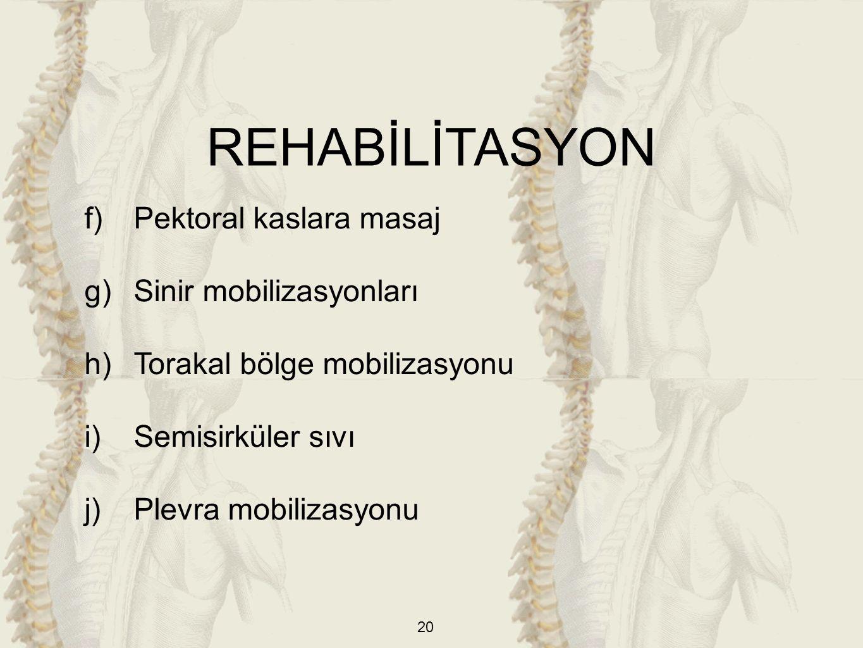 20 f)Pektoral kaslara masaj g)Sinir mobilizasyonları h)Torakal bölge mobilizasyonu i)Semisirküler sıvı j)Plevra mobilizasyonu REHABİLİTASYON