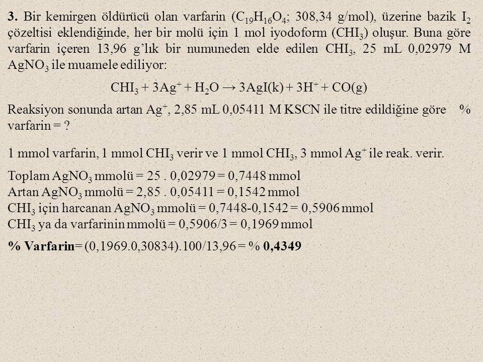 3. Bir kemirgen öldürücü olan varfarin (C 19 H 16 O 4 ; 308,34 g/mol), üzerine bazik I 2 çözeltisi eklendiğinde, her bir molü için 1 mol iyodoform (CH