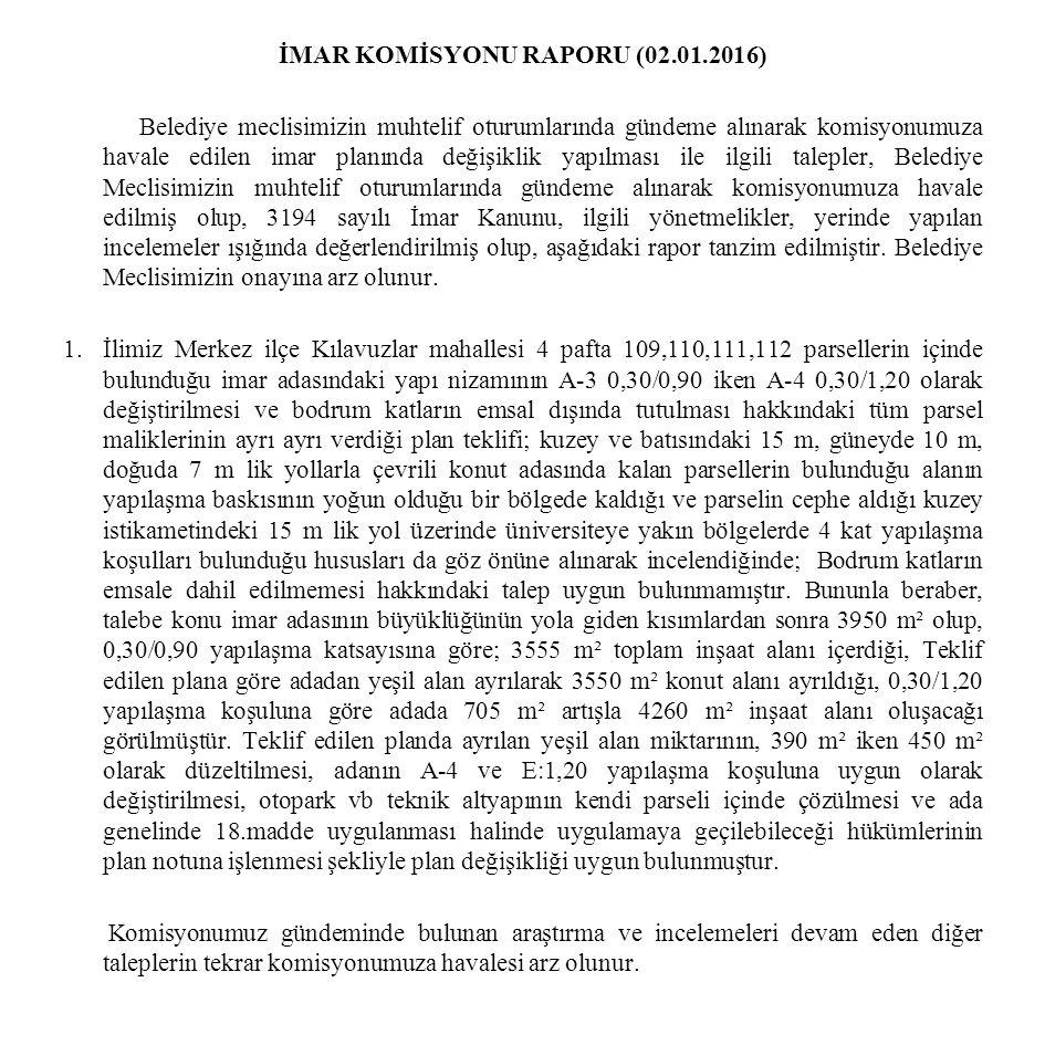 İMAR KOMİSYONU RAPORU (02.01.2016) Belediye meclisimizin muhtelif oturumlarında gündeme alınarak komisyonumuza havale edilen imar planında değişiklik