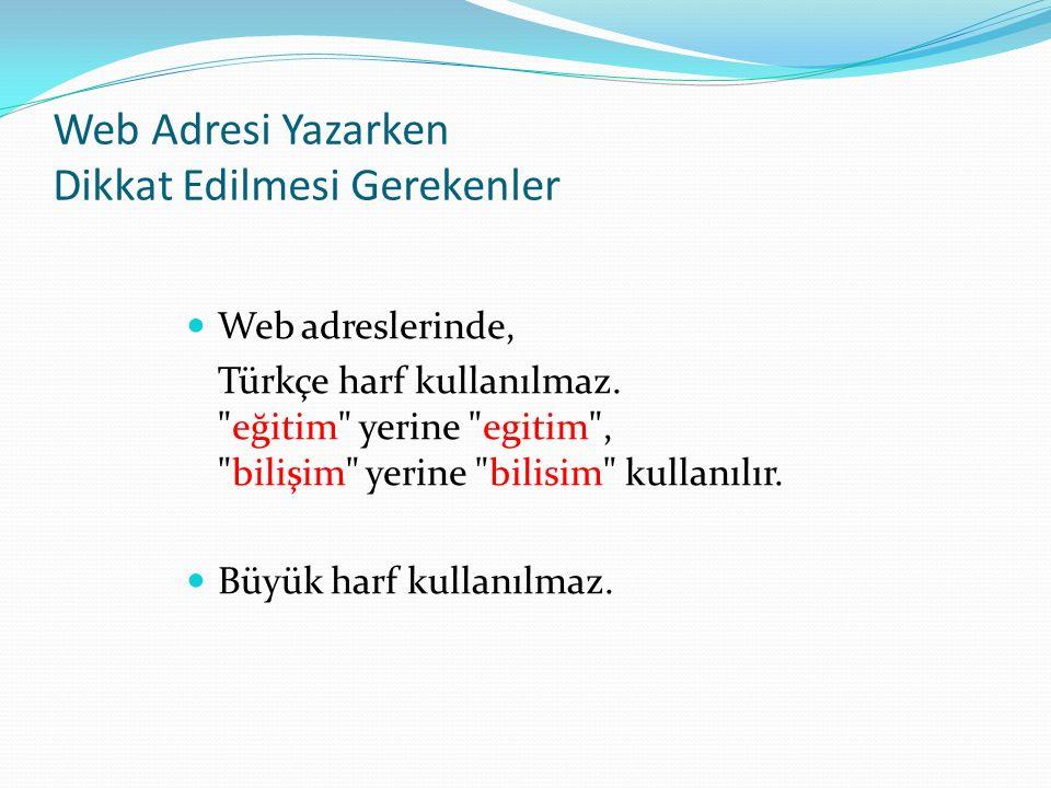 Web Adresi Yazarken Dikkat Edilmesi Gerekenler Web adreslerinde, Türkçe harf kullanılmaz.