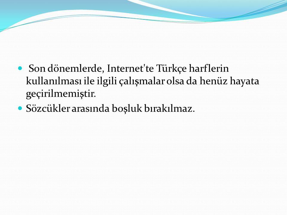 Son dönemlerde, Internet'te Türkçe harflerin kullanılması ile ilgili çalışmalar olsa da henüz hayata geçirilmemiştir. Sözcükler arasında boşluk bırakı