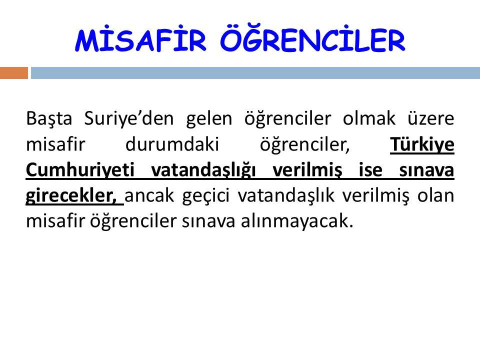 MİSAFİR ÖĞRENCİLER Başta Suriye'den gelen öğrenciler olmak üzere misafir durumdaki öğrenciler, Türkiye Cumhuriyeti vatandaşlığı verilmiş ise sınava girecekler, ancak geçici vatandaşlık verilmiş olan misafir öğrenciler sınava alınmayacak.