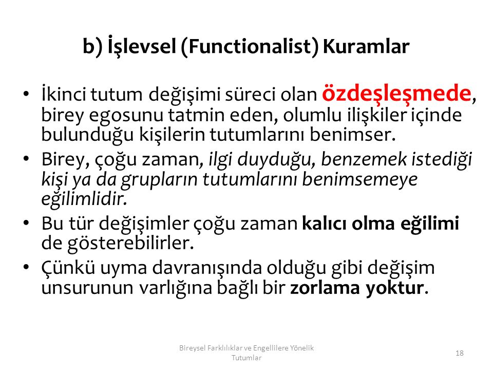 b) İşlevsel (Functionalist) Kuramlar İkinci tutum değişimi süreci olan özdeşleşmede, birey egosunu tatmin eden, olumlu ilişkiler içinde bulunduğu kişi