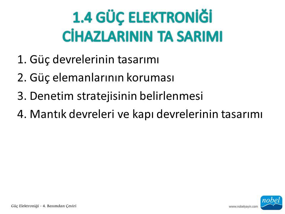 1. Güç devrelerinin tasarımı 2. Güç elemanlarının koruması 3. Denetim stratejisinin belirlenmesi 4. Mantık devreleri ve kapı devrelerinin tasarımı