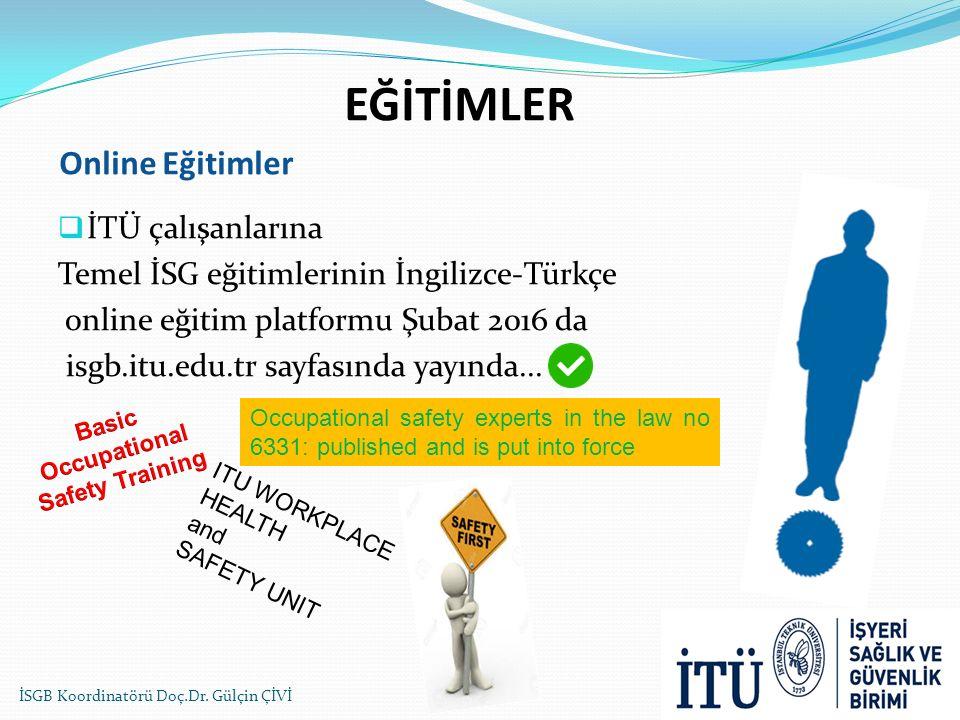 EĞİTİMLER Online Eğitimler  İTÜ çalışanlarına Temel İSG eğitimlerinin İngilizce-Türkçe online eğitim platformu Şubat 2016 da isgb.itu.edu.tr sayfasın