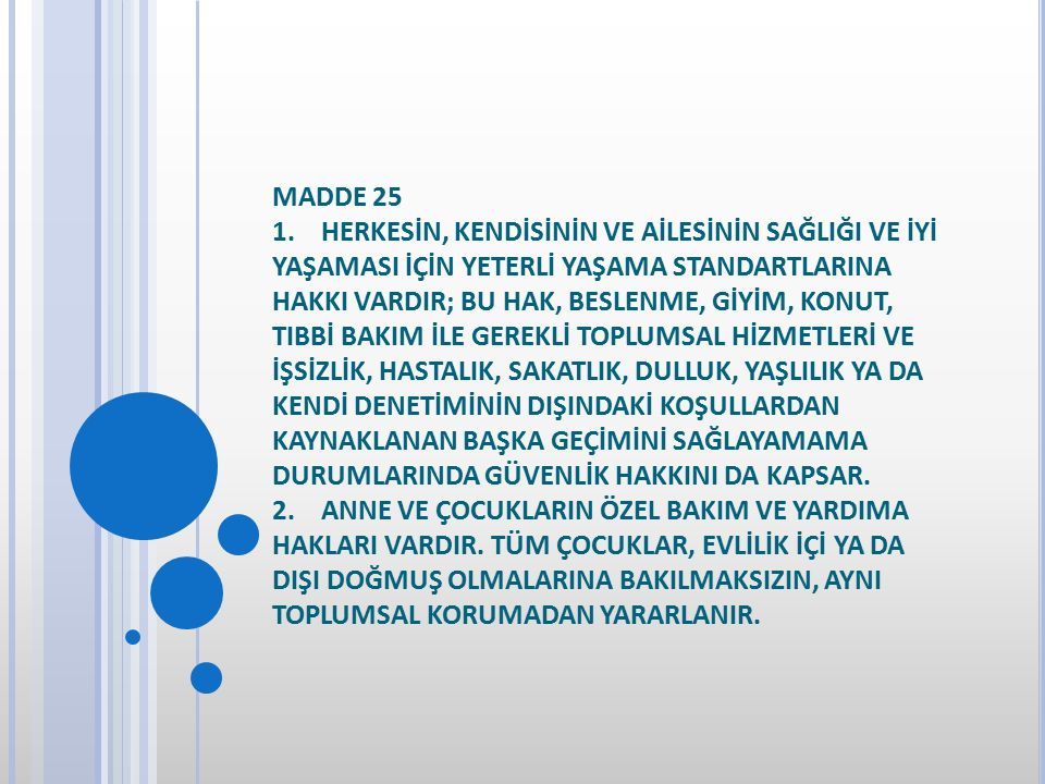 MADDE 25 1. HERKESİN, KENDİSİNİN VE AİLESİNİN SAĞLIĞI VE İYİ YAŞAMASI İÇİN YETERLİ YAŞAMA STANDARTLARINA HAKKI VARDIR; BU HAK, BESLENME, GİYİM, KONUT,