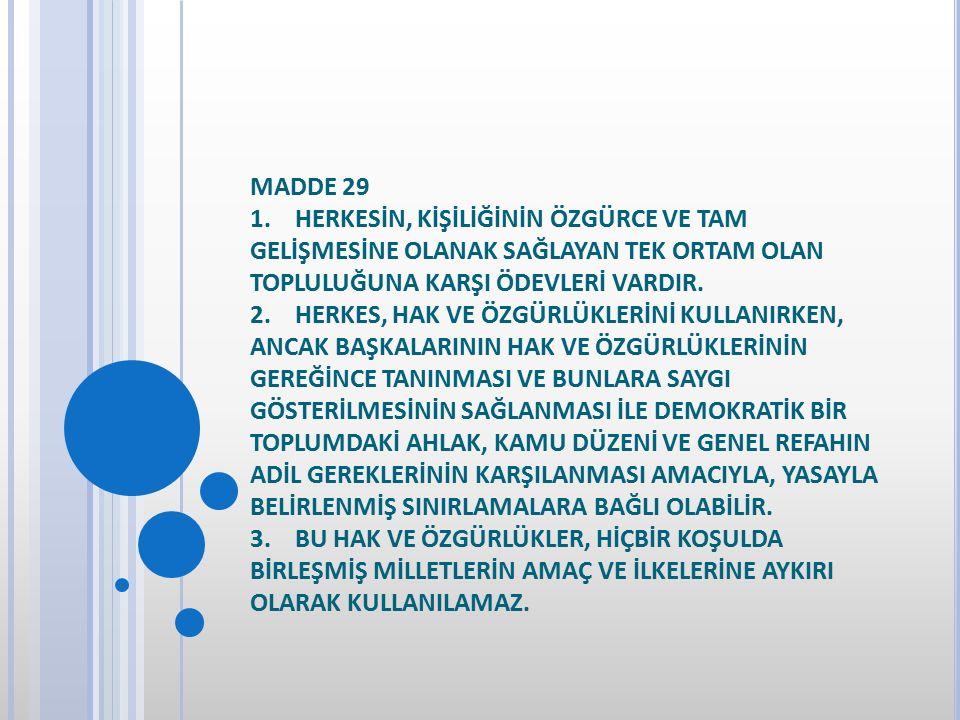 MADDE 29 1. HERKESİN, KİŞİLİĞİNİN ÖZGÜRCE VE TAM GELİŞMESİNE OLANAK SAĞLAYAN TEK ORTAM OLAN TOPLULUĞUNA KARŞI ÖDEVLERİ VARDIR. 2. HERKES, HAK VE ÖZGÜR