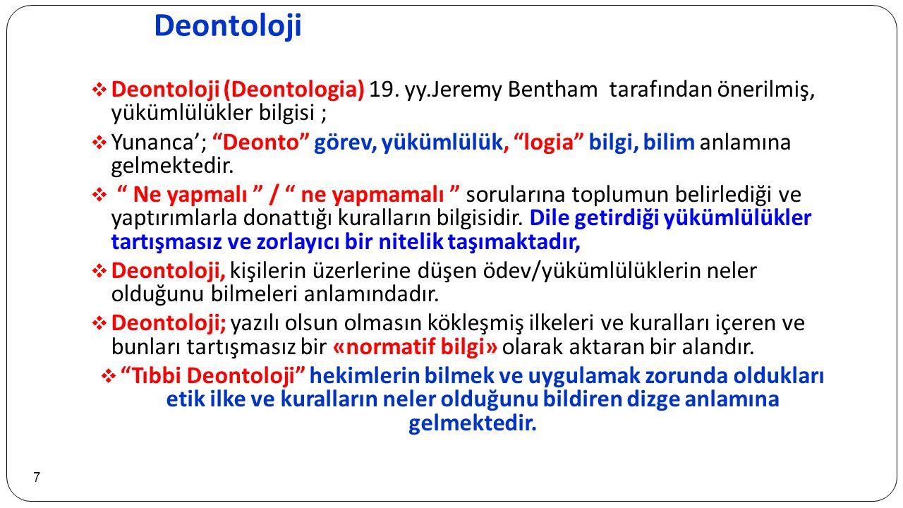 """Deontoloji 7  Deontoloji (Deontologia) 19. yy.Jeremy Bentham tarafından önerilmiş, yükümlülükler bilgisi ;  Yunanca'; """"Deonto"""" görev, yükümlülük, """"l"""