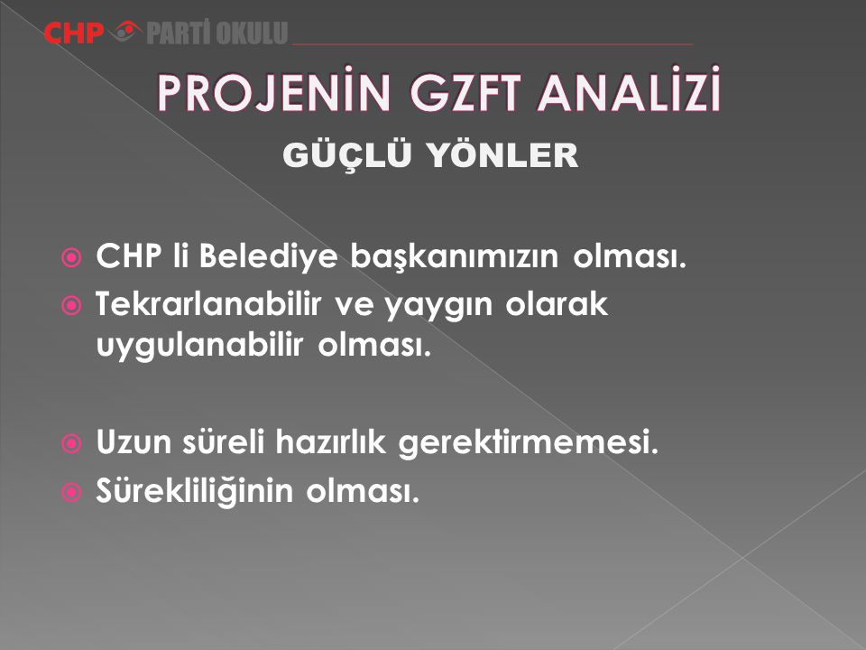  CHP li Belediye başkanımızın olması.  Tekrarlanabilir ve yaygın olarak uygulanabilir olması.