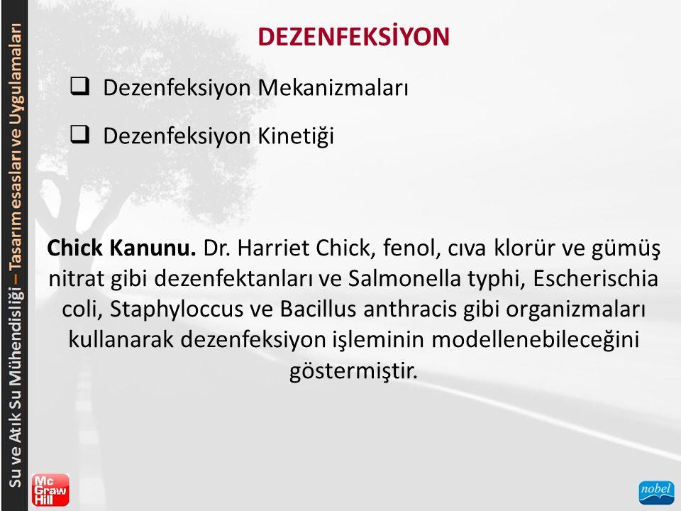 DEZENFEKSİYON  Dezenfeksiyon Mekanizmaları  Dezenfeksiyon Kinetiği Chick Kanunu. Dr. Harriet Chick, fenol, cıva klorür ve gümüş nitrat gibi dezenfek
