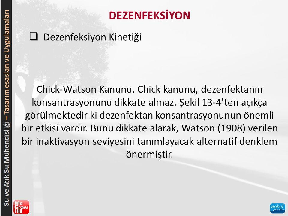 DEZENFEKSİYON  Dezenfeksiyon Kinetiği Chick-Watson Kanunu. Chick kanunu, dezenfektanın konsantrasyonunu dikkate almaz. Şekil 13-4'ten açıkça görülmek