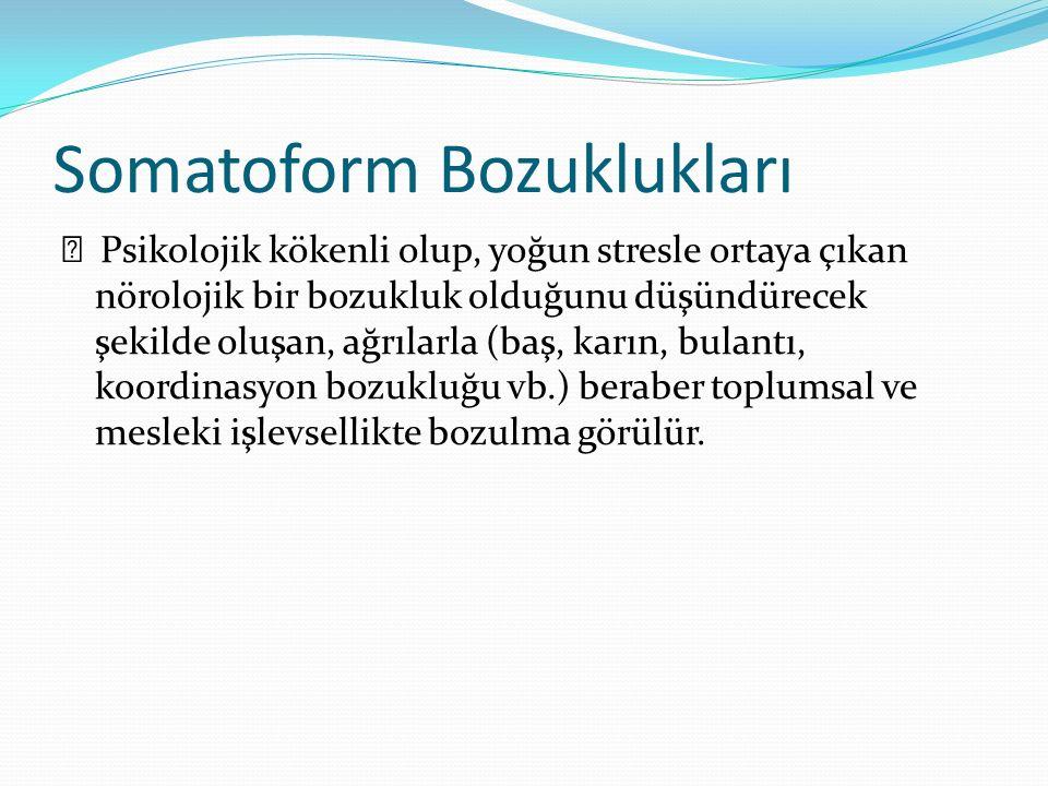 Somatoform Bozuklukları Psikolojik kökenli olup, yoğun stresle ortaya çıkan nörolojik bir bozukluk olduğunu düşündürecek şekilde oluşan, ağrılarla (ba
