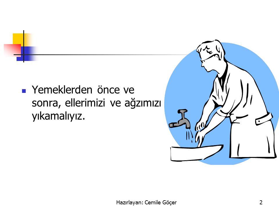Hazırlayan: Cemile Göçer2 Yemeklerden önce ve sonra, ellerimizi ve ağzımızı yıkamalıyız.