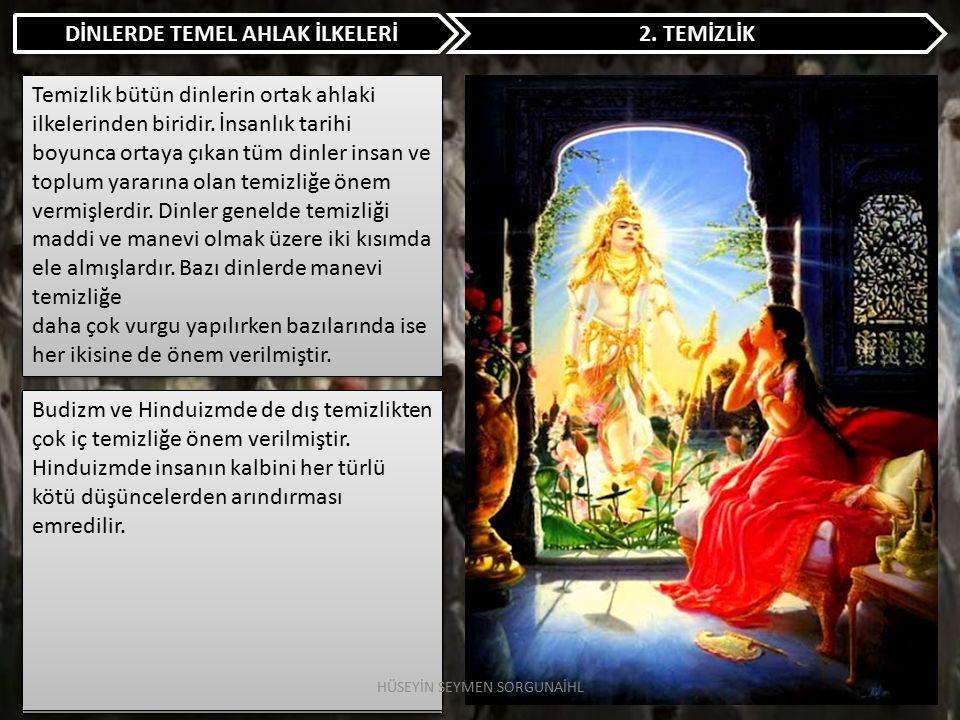 DİNLERDE TEMEL AHLAK İLKELERİ 2. TEMİZLİK Temizlik bütün dinlerin ortak ahlaki ilkelerinden biridir. İnsanlık tarihi boyunca ortaya çıkan tüm dinler i
