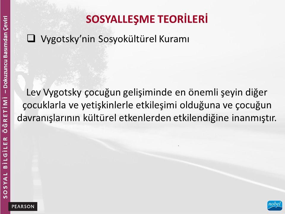 SOSYALLEŞME TEORİLERİ  Vygotsky'nin Sosyokültürel Kuramı Lev Vygotsky çocuğun gelişiminde en önemli şeyin diğer çocuklarla ve yetişkinlerle etkileşimi olduğuna ve çocuğun davranışlarının kültürel etkenlerden etkilendiğine inanmıştır.