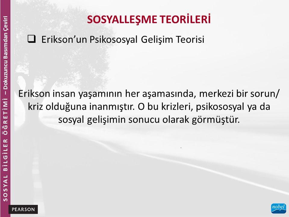 SOSYALLEŞME TEORİLERİ  Erikson'un Psikososyal Gelişim Teorisi Erikson insan yaşamının her aşamasında, merkezi bir sorun/ kriz olduğuna inanmıştır.