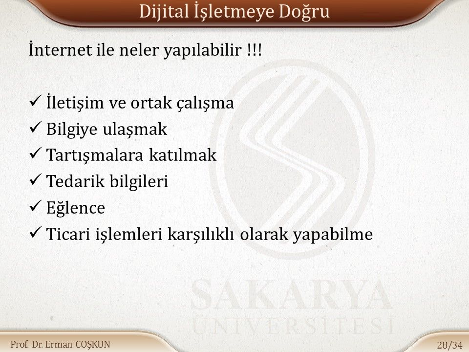 Prof. Dr. Erman COŞKUN Dijital İşletmeye Doğru İnternet ile neler yapılabilir !!! İletişim ve ortak çalışma Bilgiye ulaşmak Tartışmalara katılmak Teda