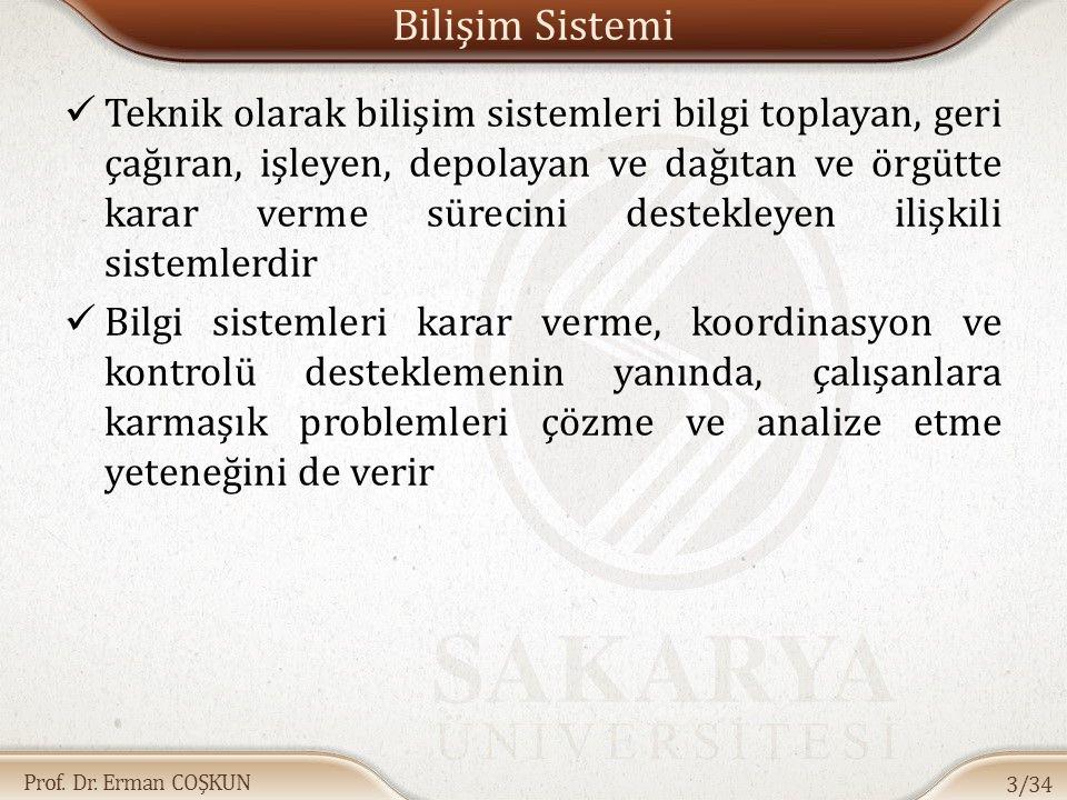 Prof. Dr. Erman COŞKUN Bilişim Sistemi Teknik olarak bilişim sistemleri bilgi toplayan, geri çağıran, işleyen, depolayan ve dağıtan ve örgütte karar v