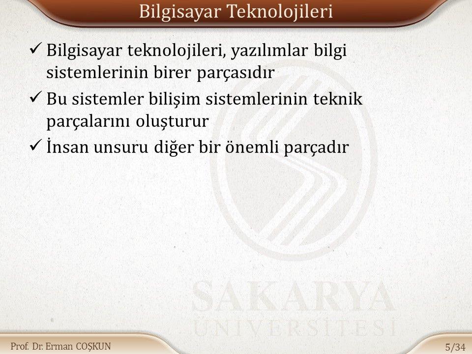 Prof. Dr. Erman COŞKUN Bilgisayar Teknolojileri Bilgisayar teknolojileri, yazılımlar bilgi sistemlerinin birer parçasıdır Bu sistemler bilişim sisteml