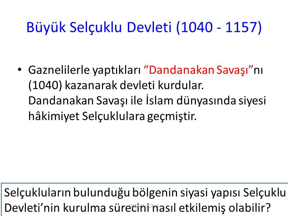 Büyük Selçuklu Devleti (1040 - 1157) Büyük Selçuklu Devleti'nde asıl kurucusu Tuğrul Bey'dir.