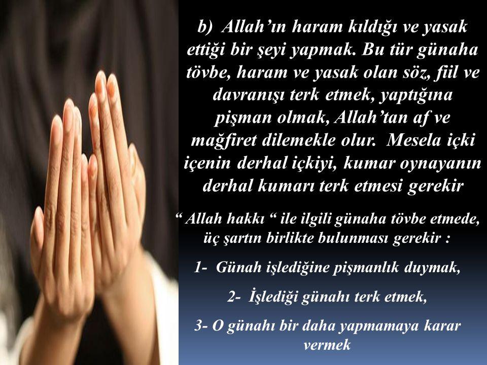 b) Allah'ın haram kıldığı ve yasak ettiği bir şeyi yapmak. Bu tür günaha tövbe, haram ve yasak olan söz, fiil ve davranışı terk etmek, yaptığına pişma