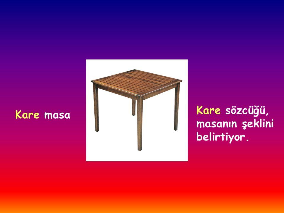 Kare masa Kare sözcüğü, masanın şeklini belirtiyor.