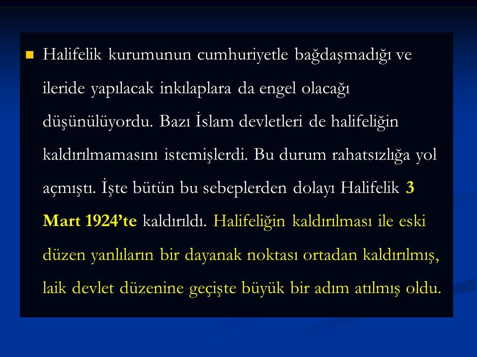 3. Laik Devlet Yolunda a- HALİFELİĞİN KALDIRILMASI (3 MART 1924) 1 Kasım 1922 tarihinde saltanatın kaldırılması ile Osmanlı Hanedanı sadece dini konul