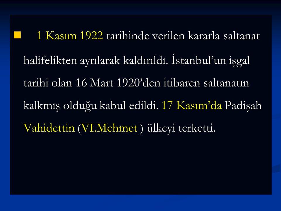 1-Saltanatın Kaldırılması (1 Kasım 1922 ) Lozan Konferansı'na İstanbul hükümetini de çağıran İtilaf Devletleri ikilik yaratmaya çalışıyordu.