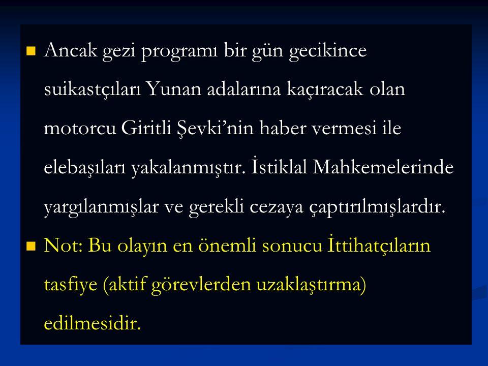 MUSTAFA KEMAL'E SIİKAST GİRİŞİMİ MUSTAFA KEMAL'E SIİKAST GİRİŞİMİ 7 Mayıs 1926'da geniş kapsamlı bir geziye çıkmayı düşünen 15 Haziran günü İzmir'e gelmeyi hedeflemekteydi.
