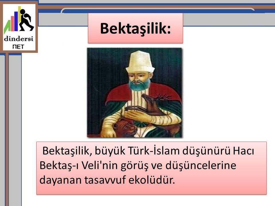 Bektaşilik: Bektaşilik, büyük Türk-İslam düşünürü Hacı Bektaş-ı Veli'nin görüş ve düşüncelerine dayanan tasavvuf ekolüdür.