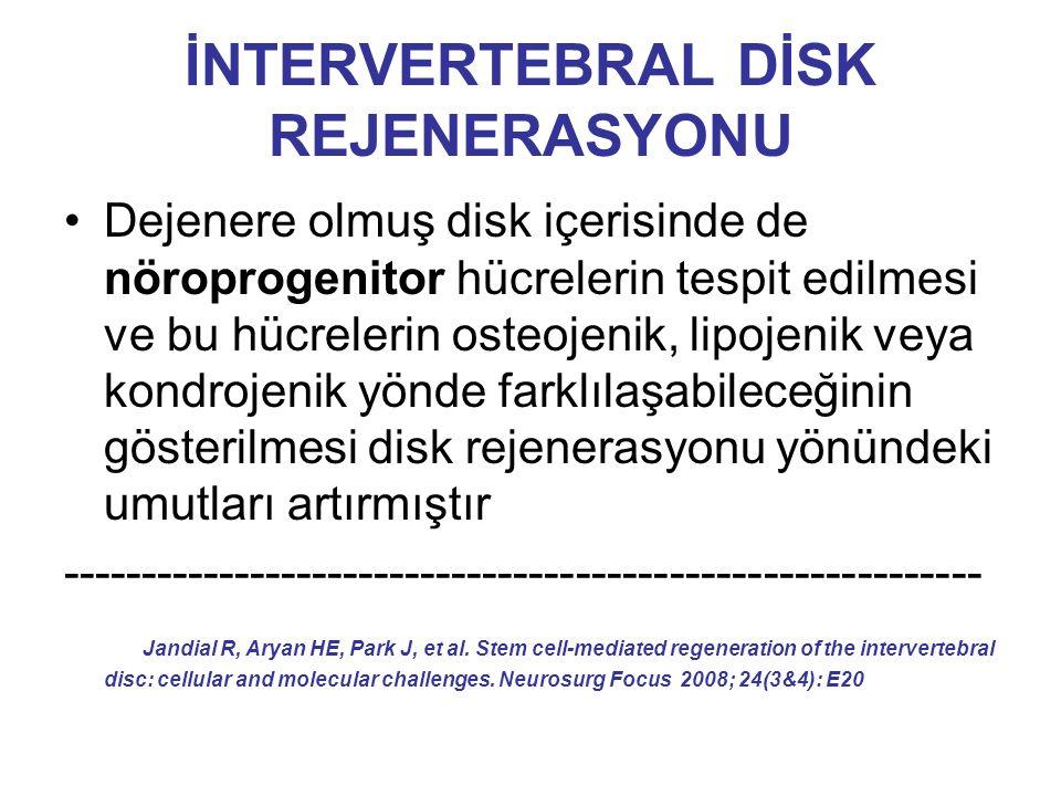İNTERVERTEBRAL DİSK REJENERASYONU Dejenere olmuş disk içerisinde de nöroprogenitor hücrelerin tespit edilmesi ve bu hücrelerin osteojenik, lipojenik veya kondrojenik yönde farklılaşabileceğinin gösterilmesi disk rejenerasyonu yönündeki umutları artırmıştır ----------------------------------------------------------- Jandial R, Aryan HE, Park J, et al.