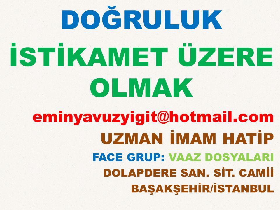 DOĞRULUK İSTİKAMET ÜZERE OLMAK eminyavuzyigit@hotmail.com UZMAN İMAM HATİP FACE GRUP: VAAZ DOSYALARI DOLAPDERE SAN.