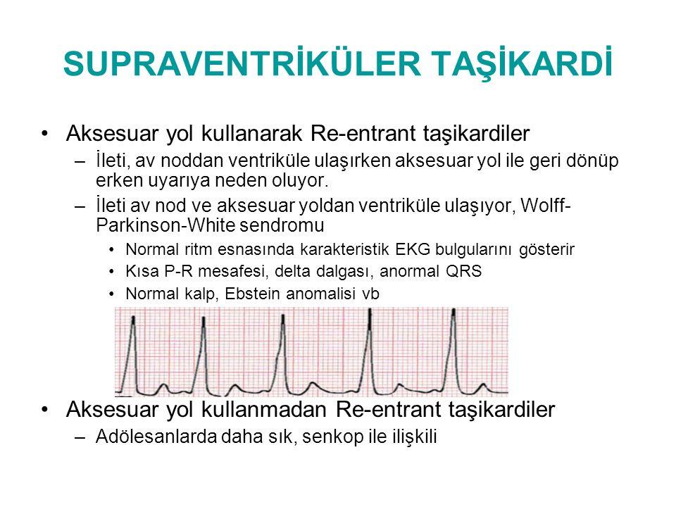 SUPRAVENTRİKÜLER TAŞİKARDİ Re-entrant taşikardiler –Klinik Ani başlangıç ve sonlanma Konj kalp hast, dekonjestan kullanımı Atak sn-saat, atak esnasında 180-300/dk Yaşa göre değişir, taşikardi esnasında diastolik dolum azalır, kalp atım volümü düşer