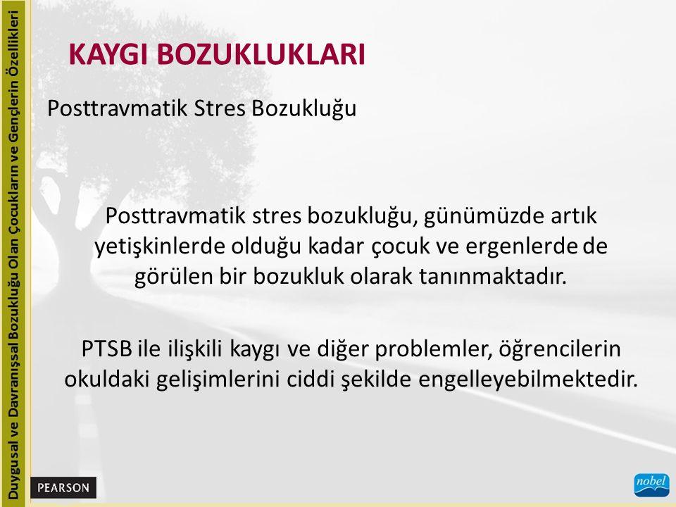 KAYGI BOZUKLUKLARI Posttravmatik Stres Bozukluğu Posttravmatik stres bozukluğu, günümüzde artık yetişkinlerde olduğu kadar çocuk ve ergenlerde de görülen bir bozukluk olarak tanınmaktadır.