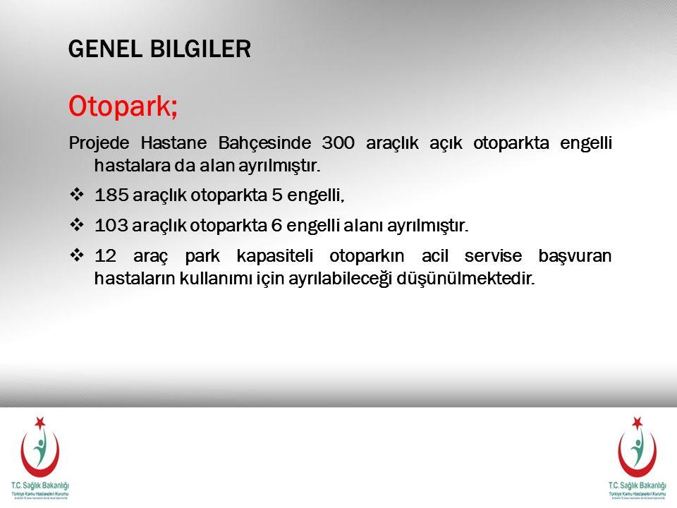 GENEL BILGILER Otopark; Projede Hastane Bahçesinde 300 araçlık açık otoparkta engelli hastalara da alan ayrılmıştır.  185 araçlık otoparkta 5 engelli