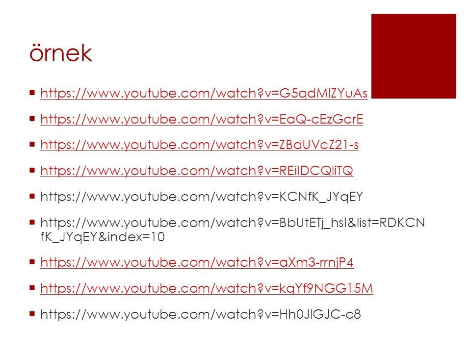 örnek  https://www.youtube.com/watch?v=G5qdMlZYuAs https://www.youtube.com/watch?v=G5qdMlZYuAs  https://www.youtube.com/watch?v=EaQ-cEzGcrE https://