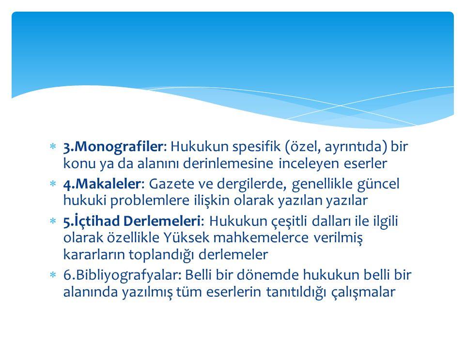 3.Monografiler: Hukukun spesifik (özel, ayrıntıda) bir konu ya da alanını derinlemesine inceleyen eserler  4.Makaleler: Gazete ve dergilerde, genel