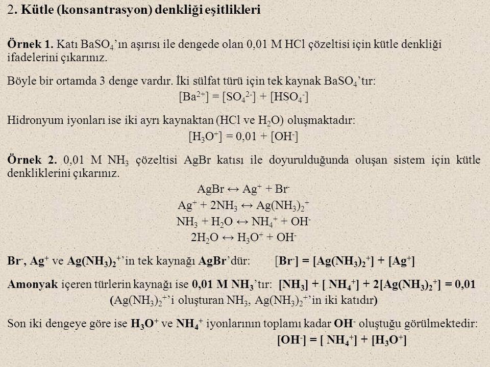 2. Kütle (konsantrasyon) denkliği eşitlikleri Örnek 1. Katı BaSO 4 'ın aşırısı ile dengede olan 0,01 M HCl çözeltisi için kütle denkliği ifadelerini ç