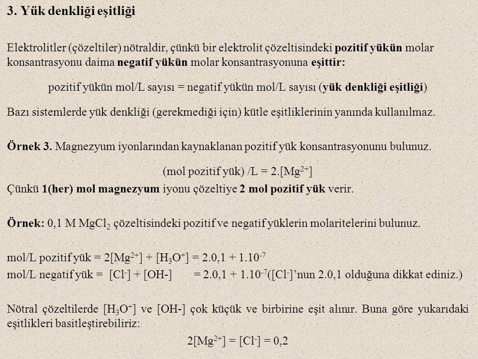 3. Yük denkliği eşitliği Elektrolitler (çözeltiler) nötraldir, çünkü bir elektrolit çözeltisindeki pozitif yükün molar konsantrasyonu daima negatif yü