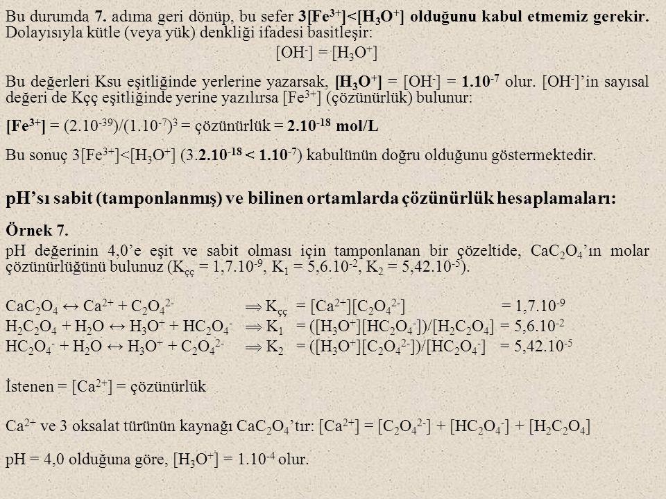 Bu durumda 7. adıma geri dönüp, bu sefer 3[Fe 3+ ]<[H 3 O + ] olduğunu kabul etmemiz gerekir. Dolayısıyla kütle (veya yük) denkliği ifadesi basitleşir