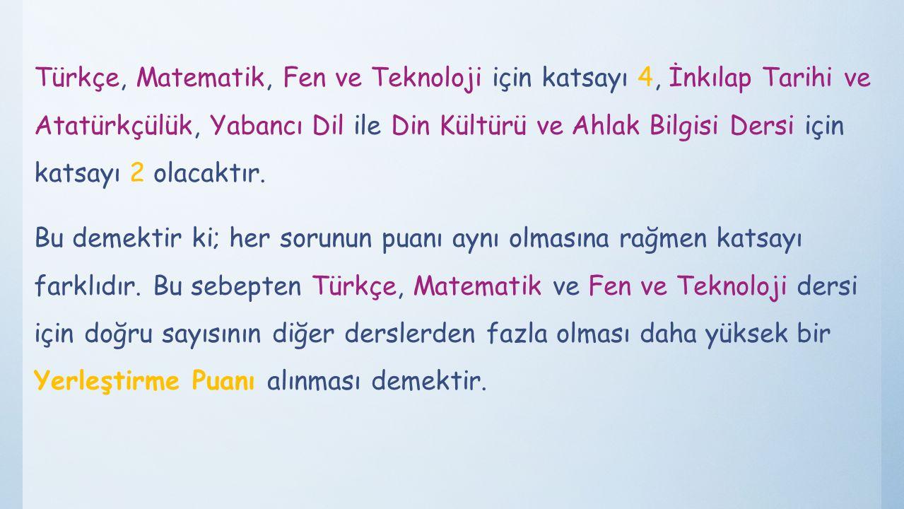 Türkçe, Matematik, Fen ve Teknoloji için katsayı 4, İnkılap Tarihi ve Atatürkçülük, Yabancı Dil ile Din Kültürü ve Ahlak Bilgisi Dersi için katsayı 2