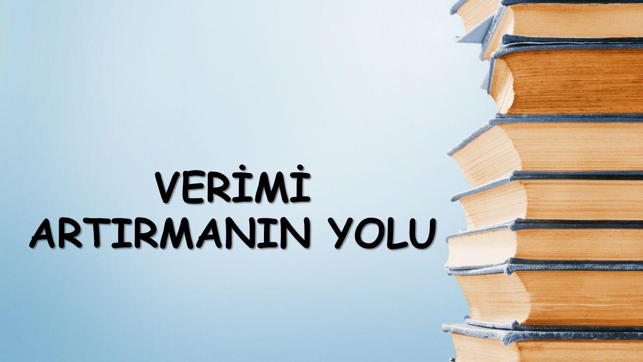 VERİMİ ARTIRMANIN YOLU