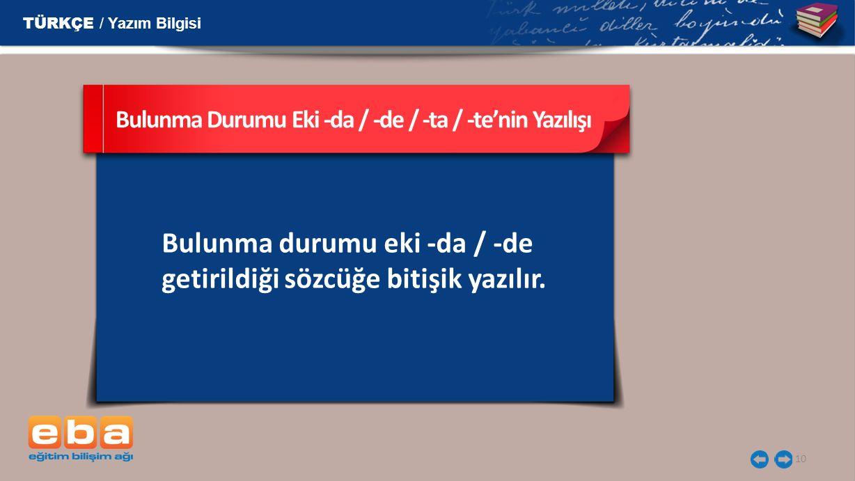 10 Bulunma durumu eki -da / -de getirildiği sözcüğe bitişik yazılır. Bulunma Durumu Eki -da / -de / -ta / -te'nin Yazılışı TÜRKÇE / Yazım Bilgisi