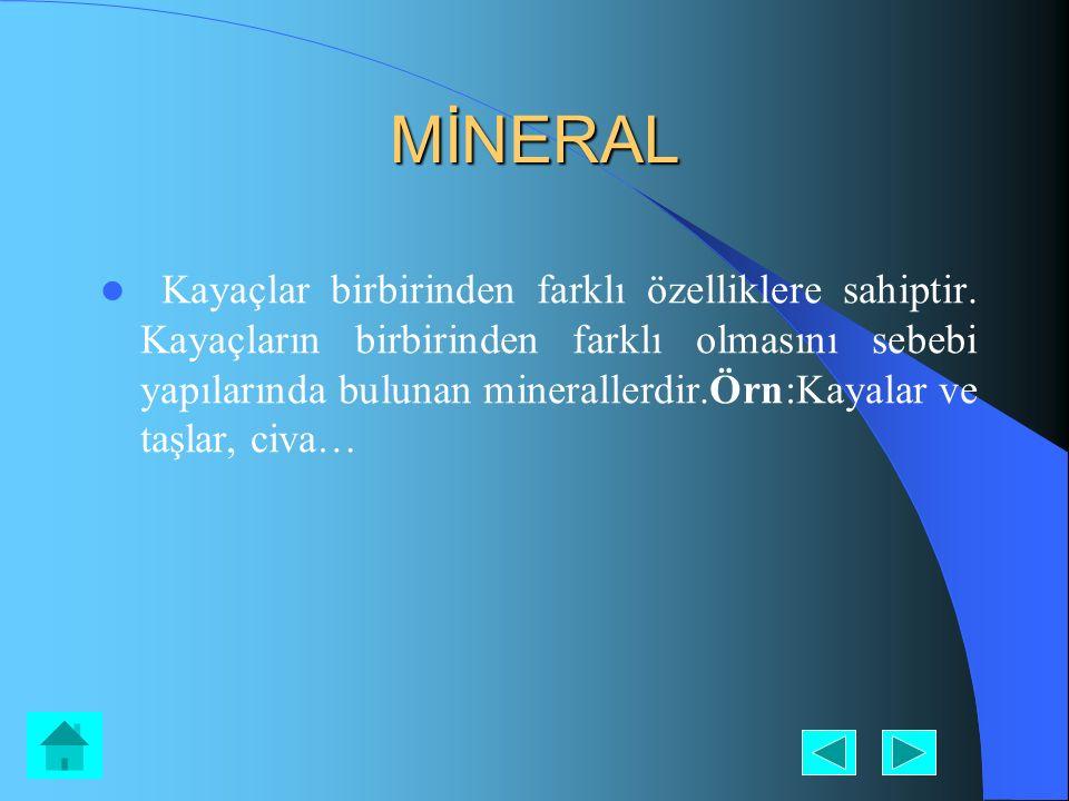 MİNERAL Kayaçlar birbirinden farklı özelliklere sahiptir. Kayaçların birbirinden farklı olmasını sebebi yapılarında bulunan minerallerdir.Örn:Kayalar